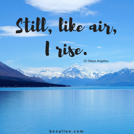 Still, like air,I rise.